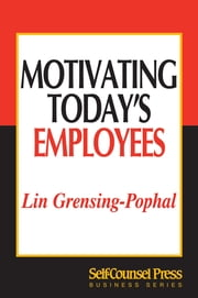 Motivating Today's Employees ebook by Lin Grensing-Pophal