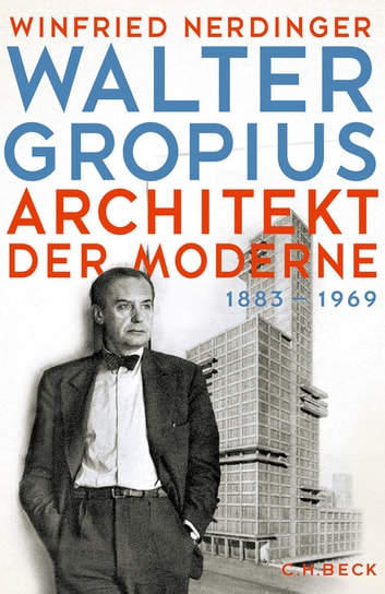 Walter Gropius - Architekt der Moderne ebook by Winfried Nerdinger