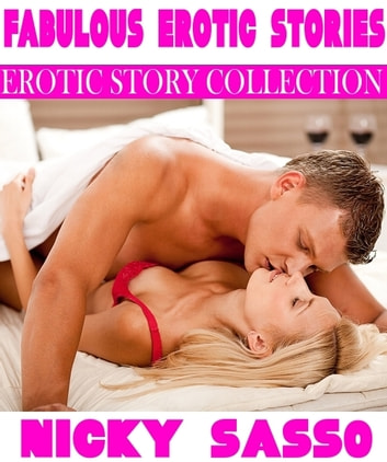 Fabulous Erotic Stories: Erotic story collection ebook by Nicky Sasso