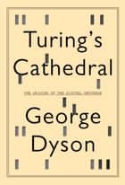 Turing's Cathedral ebook by George Dyson