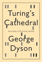 Turing's Cathedral - The Origins of the Digital Universe ebook by George Dyson