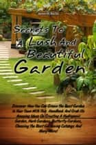Secrets To A Lush And Beautiful Garden ebook by James M. Rocha