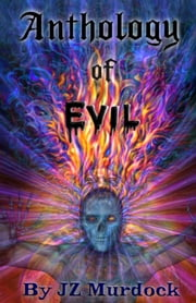 Anthology of Evil ebook by JZ Murdock