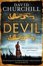 Devil (Leopards of Normandy 1) - A vivid historical blockbuster of power, intrigue and action ebook by David Churchill