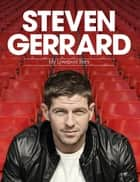 Steven Gerrard: My Liverpool Story ebook by