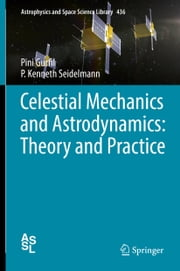 Celestial Mechanics and Astrodynamics: Theory and Practice ebook by Pini Gurfil,P. Kenneth Seidelmann