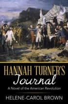 Hannah Turner'S Journal - A Novel of the American Revolution eBook by Helene-Carol Brown