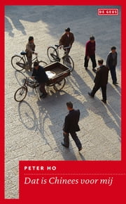 Dat is Chinees voor mij - zin en onzin over China ebook by Peter Ho