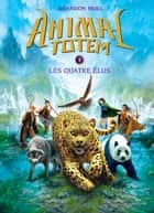 Animal totem : N° 1 - Les quatre Élus ebook by Brandon Mull