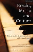 Brecht, Music and Culture - Hanns Eisler in Conversation with Hans Bunge ebook by Hans Bunge, Hanns Eisler, Sabine Berendse,...