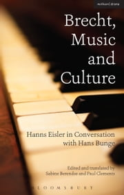 Brecht, Music and Culture - Hanns Eisler in Conversation with Hans Bunge ebook by Hans Bunge,Hanns Eisler,Sabine Berendse,Paul Clements,Sabine Berendse,Paul Clements