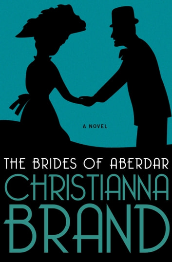 The Brides of Aberdar - A Novel ebook by Christianna Brand