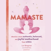 Mamaste - Discover a More Authentic, Balanced, and Joyful Motherhood from Within luisterboek by Lori Bregman, Ursula Cary