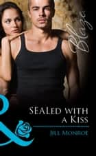 SEALed with a Kiss (Mills & Boon Blaze) eBook by Jill Monroe