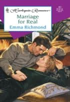 Marriage For Real (Mills & Boon Cherish) ebook by Emma Richmond