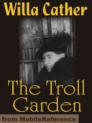 The Troll Garden: Collection Of Short Stories (Mobi Classics) ebook by Willa Cather