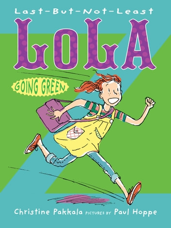 Last-But-Not-Least Lola Going Green ebook by Christine Pakkala