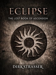 Eclipse: The Lost Book of Ascension ebook by Dirk Strasser