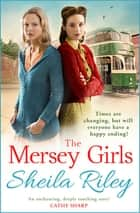 The Mersey Girls - A gritty family saga you won't be able to put down ebook by Sheila Riley