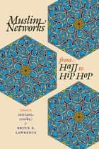 Muslim Networks from Hajj to Hip Hop ebook by miriam cooke, Bruce B. Lawrence
