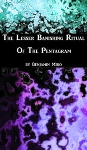 The L.B.R.P.: A Quick Guide to the Lesser Banishing Ritual of the Pentagram ebook by Benjamin Miro