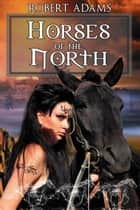Horses Of The North ebook by Adams, Robert