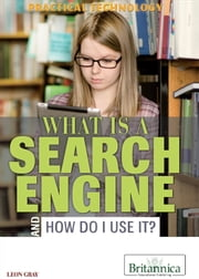What Is a Search Engine and How Do I Use It? ebook by Leon Gray