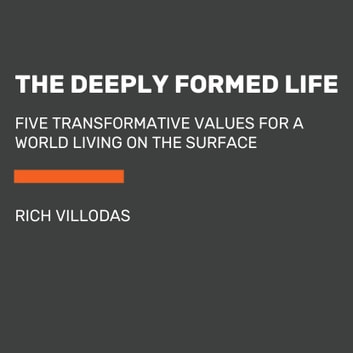 The Deeply Formed Life - Five Transformative Values for a World Living on the Surface audiobook by Rich Villodas