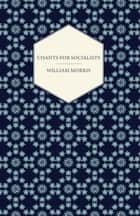 Chants for Socialists (1885) ebook by William Morris