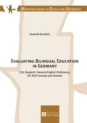 Evaluating Bilingual Education in Germany - CLIL Students' General English Proficiency, EFL Self-Concept and Interest ebook by Dominik Rumlich