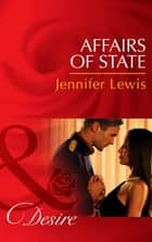 Affairs of State (Mills & Boon Desire) (Daughters of Power: The Capital, Book 6) ebook by Jennifer Lewis