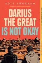 Darius the Great Is Not Okay eBook by Adib Khorram