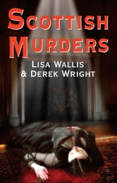Scottish Murders ebook by Lisa Wallis,Derek Wright