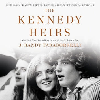 The Kennedy Heirs - John, Caroline, and the New Generation - A Legacy of Tragedy and Triumph audiobook by J. Randy Taraborrelli