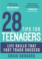 28 Tips for Teenagers - Life skills that fast track success ebook by Craig Goddard