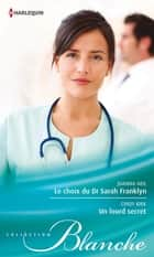 Le choix du Dr Sarah Franklyn - Un lourd secret ebook by Joanna Neil, Cindy Kirk