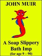 A Soap Slippery Bath Imp ebook by John Muir