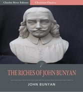 The Riches of John Bunyan (Illustrated Edition) ebook by John Bunyan