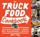 The Truck Food Cookbook - 150 Recipes and Ramblings from America's Best Restaurants on Wheels ebook by John T. Edge, Angie Mosier
