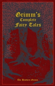 Grimm's Complete Fairy Tales ebook by Jacob Grimm,Wilhelm Grimm,Margaret Hunt,Ph.D. Kenneth C. Mondschein