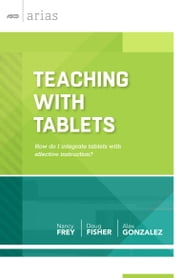 Teaching with Tablets - How do I integrate tablets with effective instruction? (ASCD Arias) ebook by Nancy Frey,Doug Fisher,Alex Gonzalez