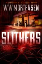Slithers eBook by WW Mortensen