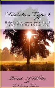 Diabetes type 2 - Help safely lower your blood sugar with the tree of life ebook by Robert A Webster,Captain Bob Pipinich,Robert Clark