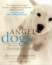 Angel Dogs - Divine Messengers of Love eBook by Allen Anderson, Linda Anderson