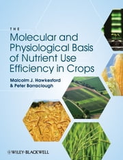 The Molecular and Physiological Basis of Nutrient Use Efficiency in Crops ebook by Malcolm J. Hawkesford,Peter Barraclough