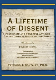 A Lifetime of Dissent ebook by PH.D. Raymond J. Gonzales