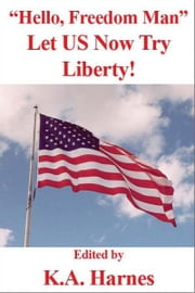 """Hello, Freedom Man"": Let US Now Try Liberty! ebook by K.A. Harnes"