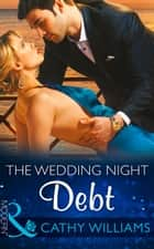 The Wedding Night Debt (Mills & Boon Modern) ebook by Cathy Williams, Amanda Cinelli