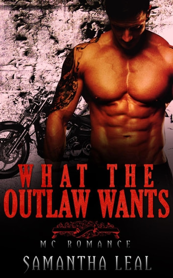 What the Outlaw Wants MC Romance - Bad Boy BBW Pregnancy Short Story ebook by Samantha Leal