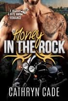 HONEY IN THE ROCK ebook by Cathryn Cade